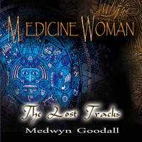 Medwyn Goodall - Medicine Woman - the Lost Tracks