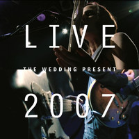 The Wedding Present - Live 2007