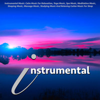 Instrumental - Instrumental Music: Calm Music for Relaxation, Yoga Music, Spa Music, Meditation Music, Sleeping Music, Massage Music, Studying Music and Relaxing Guitar Music for Sleep