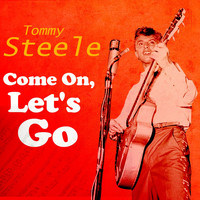 Tommy Steele - Come On, Let's Go