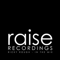 Ricky Rough - In The Mix: Ricky Rough - Raise Recordings Labelshowcase