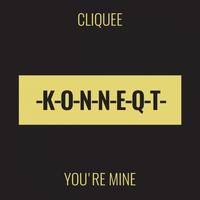 cliquee - You're Mine