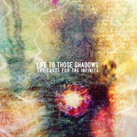 Life To Those Shadows - The Taste for the Infinite