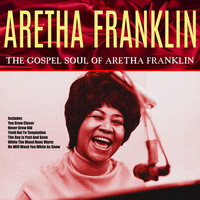 Aretha Franklin - Songs of Faith - The Gospel Soul of Aretha Franklin
