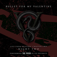 Bullet For My Valentine - Live From Brixton: Chapter Two, Night Two, Performing The Poison In Its Entirety (Explicit)