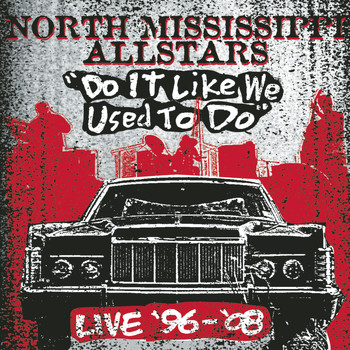 North Mississippi Allstars - Do It Like We Used to Do (Live)