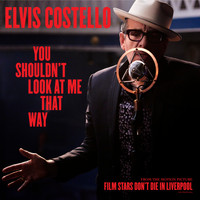 "Elvis Costello - You Shouldn't Look At Me That Way (From The Motion Picture ""Film Stars Don't Die In Liverpool"")"