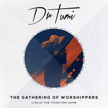 Dr Tumi - The Gathering Of Worshippers - Speak A Word (Live At The Ticketpro Dome)