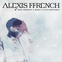 Alexis Ffrench - Have Yourself a Merry Little Christmas