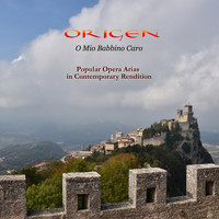 Origen - O mio babbino caro: Popular Opera Arias in Contemporary Rendition