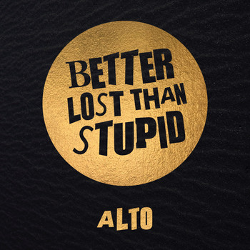 Better Lost Than Stupid - Alto
