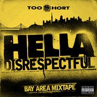 Too $hort - Hella Disrespectful: Bay Area Mixtape (Explicit)