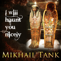 Mikhail Tank - I Will Haunt You Nicely