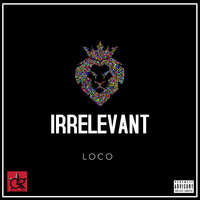 Loco - Irrelevant (feat. Smoove) (Explicit)