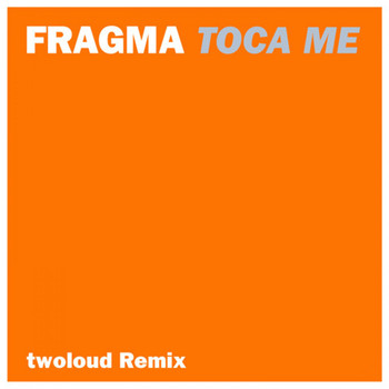 Fragma - Tocame (Twoloud Remix)
