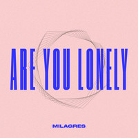 Milagres - Are You Lonely