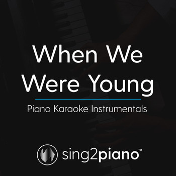 Sing2Piano - When We Were Young (Piano Karaoke Instrumentals)
