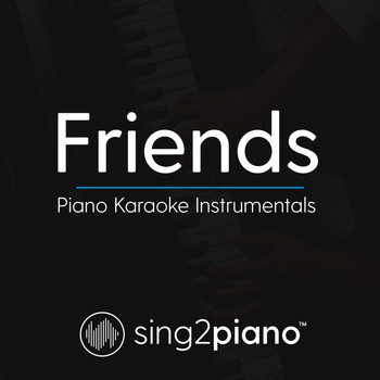Sing2Piano - Friends (Piano Karaoke Instrumentals)
