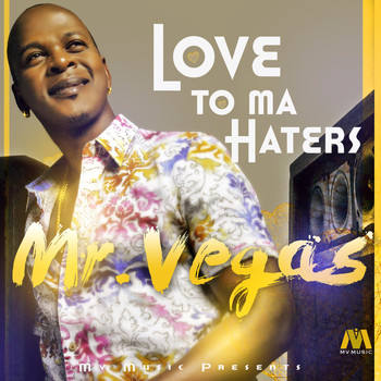Mr. Vegas - Love to Ma Haters
