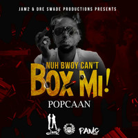Popcaan - Nuh Bwoy Can't Box Mi! - Single