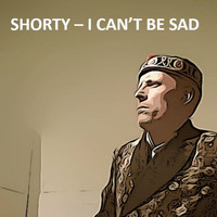 Shorty - I Can't Be Sad