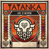 Tatanka - Love is Medicine