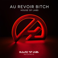 House of Labs - Au Revoir Bitch (Explicit)