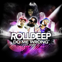 Roll Deep - Do Me Wrong