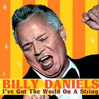 Billy Daniels - I've Got The World On A String