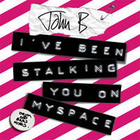 John B - I've Been Stalking You on Myspace (D&B Mixes)