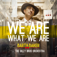 Bart&Baker - We Are What We Are (feat. Billy Bros Orchestra)