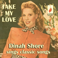 Dinah Shore - Take My Love: Dinah Shore Sings Classic Songs