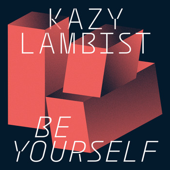 Kazy Lambist - Be Yourself - Single