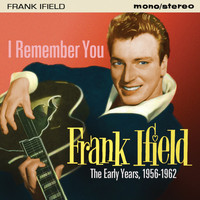 Frank Ifield - I Remember You: The Early Years (1956-1962)