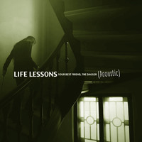 Life Lessons - Your Best Friend, The Dagger (Acoustic)