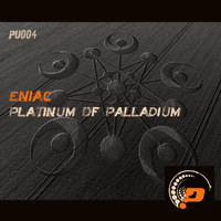 Eniac - Platinum of Palladium