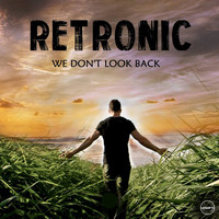 Retronic - We Don't Look Back