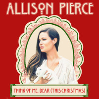 Allison Pierce - Think of Me, Dear (This Christmas)