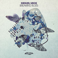 Miguel Migs - Breaking Blues