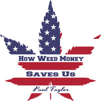 Paul Taylor - How Weed Money Saves Us