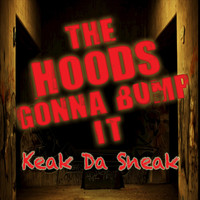 Keak Da Sneak - The Hoods Gonna Bump It