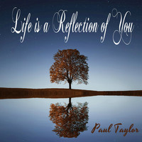 Paul Taylor - Life Is a Reflection of You