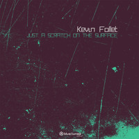 Kevin Follet - Just a Scratch on the Surface