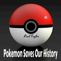 Paul Taylor - Pokemon Saves Our History