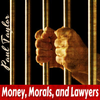 Paul Taylor - Money, Morals, and Lawyers