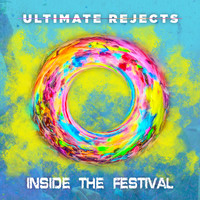 Ultimate Rejects - Inside The Festival (I.T.F.)