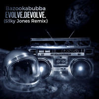 Bazookabubba - Evolve.devolve. (S!lky Jones Remix)