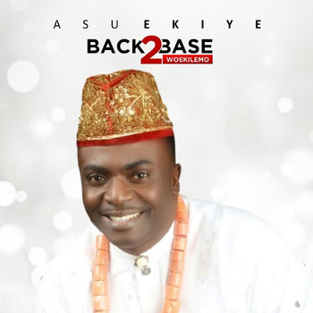 Asu Ekiye - Back to Base (Woekilemo)