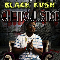 Black Kush - Ghetto Justice (Explicit)
