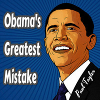 Paul Taylor - Obama's Greatest Mistake